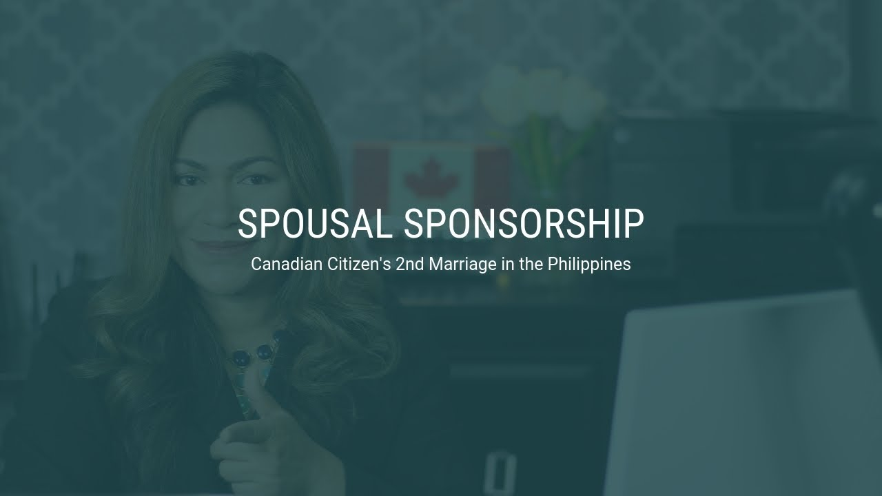 33: Spousal Sponsorship – 2nd Marriage in the Philippines
