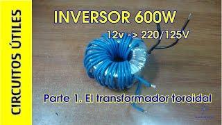 Inversor 12v a 220-125V 600W. (1/2) TRANSFORMADOR. CU 14