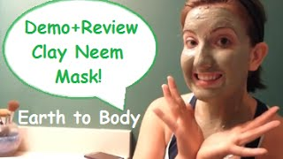 First Impression Demo + Review - Earth to Body Clay Neem Mask! Thumbnail