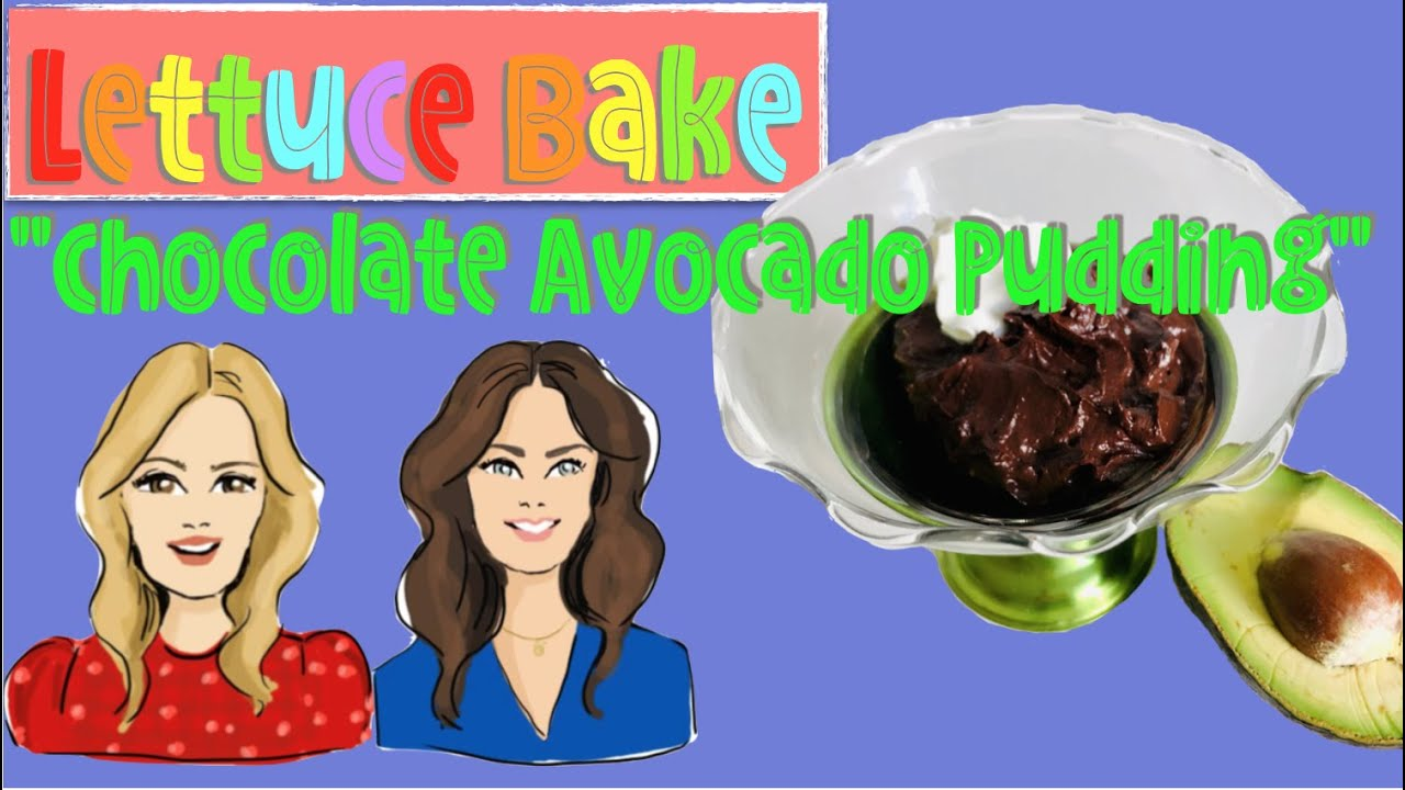 LETTUCE BAKE Chocolatey CHOCOLATE AVOCADO PUDDING by Baker Sisters Jean and Rachel