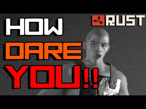 RUST: HOW DARE YOU!! - Episode 14