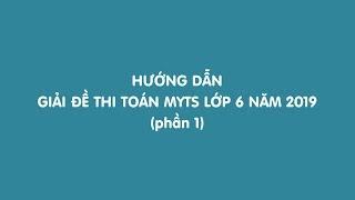 [Mathx.vn]   Hướng dẫn giải đề thi toán MYTS lớp 6 năm 2019   Phần 1