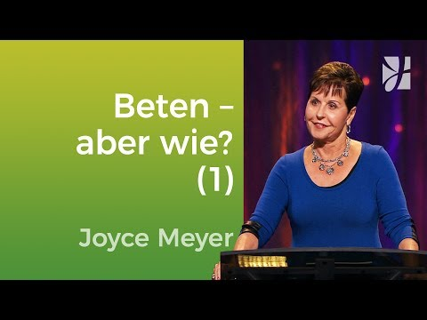 Beten – Aber Wie? (1) – Joyce Meyer – Mit Jesus Den Alltag Meistern