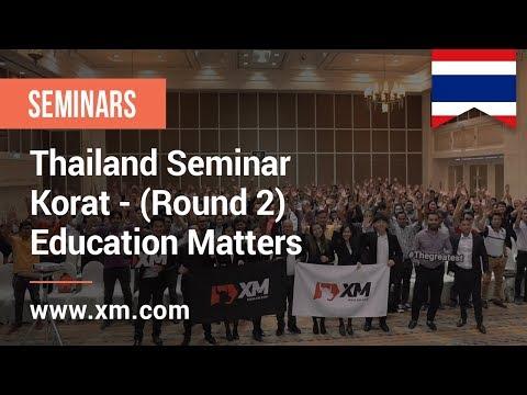 XM.COM - 2018 - Thailand Seminar - Korat (Round 2) - Education Matters