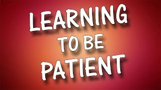 Learning to be Patient - Charles M. Thorell