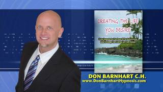 Lose Weight, Stop Smoking, Reduce Stress and Live Your Dreams Through Hypnosis With Don Barnhart