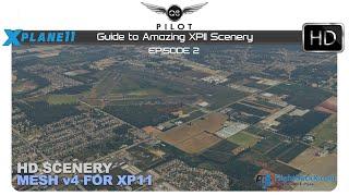 [X-Plane] Guide to Amazing X-Plane 11 Scenery | Episode 2 | HD Mesh Scenery v4