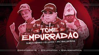 SHEVCHENKO E ELLOCO E MC BALAKINHA - TOME EMPURRADÃO