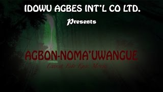 Agbon noma'uwangue - latest edo epic movies 2016