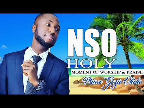 PRINCE GOZIE OKEKE - NSO Holy - Latest 2019 Nigerian Gospel Music