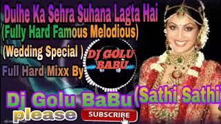 Dulhe Ka Sehra Suhana Lagta Hai (Fully Hard )Wedding Requested) Full Hard Mixx Dj Golu babu