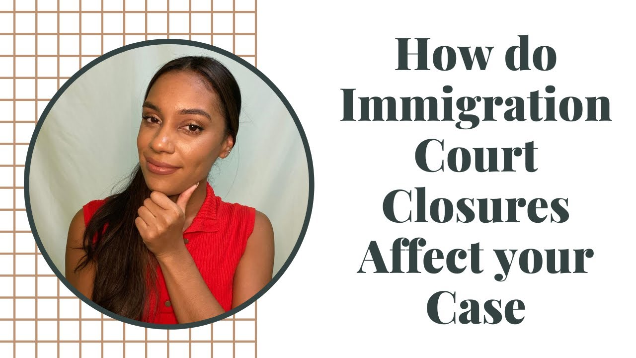 How do Immigration Court Closures Affect your Case