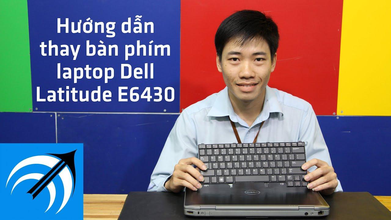 Tự thay bàn phím Dell Latitude E6430 tại nhà – Hướng dẫn thay bàn phím laptop – Capcuulaptop.com