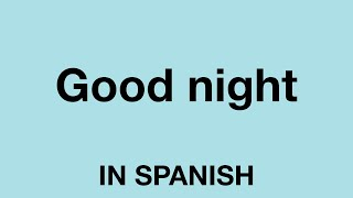 How To Say (Good night) In Spanish