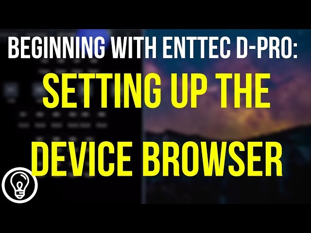 Setting Up The Device Browser - Beginning with ENTTEC D-Pro