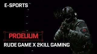 2Kill Gaming X Rude Game | Proelium Warface