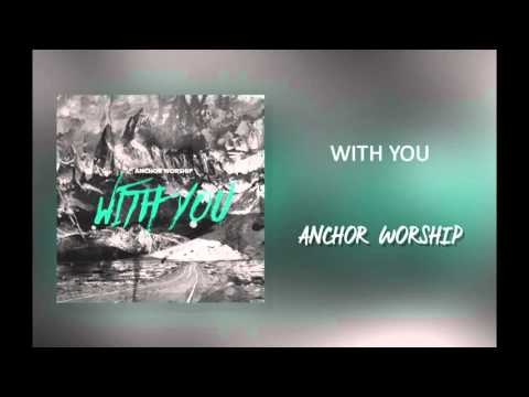 """Anchor Worship - """"With You"""""""