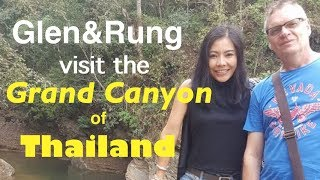 Glen and Rung Visit the Grand Canyon of Thailand