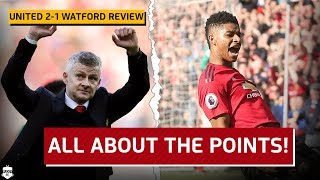 Manchester United 2-1 Watford: Match Reaction | ALL ABOUT THE POINTS!