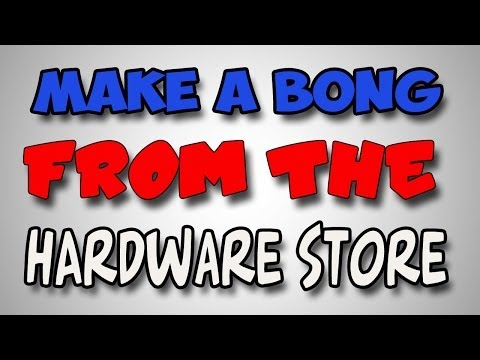 How to Make a Bong...Hardware Store Bong  SERIES PART 5