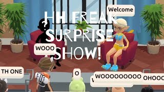 The HH Freak Surprise Show!