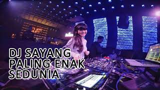 DJ SAYANG -PALING ENAK SEDUNIA BIKIN KEPALA GOYANG TERBARU 2018
