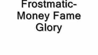Frostmatic- Money, Fame and Glory