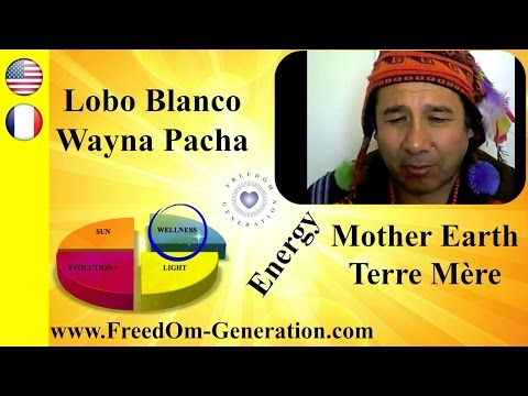 The power of Mother Earth & how to use it for our well being : Lobo Blanco Wayna Pacha