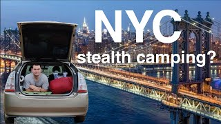 Stealth-camping in my cąr in NEW YORK CITY! (Is it possible?)