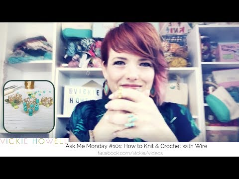 Learn to Crochet with Wire | Learn to Knit with Wire: Ask Me Monday #101