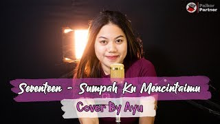 SUMPAH KU MENCINTAIMU - SEVENTEEN | COVER BY AYU mp3