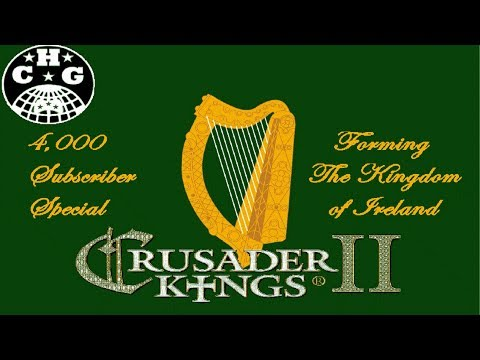 4,000 Sub Special! Crusader Kings II - Forming the Kingdom of Ireland