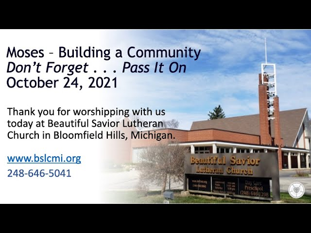 October 24, 2021 Service:  Moses – Building a Community:  Don't Forget… Pass It On (Replay)