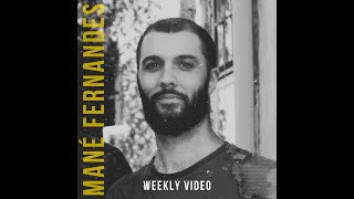 #5 - MANÉ FERNANDES - Weekly Video (preview)