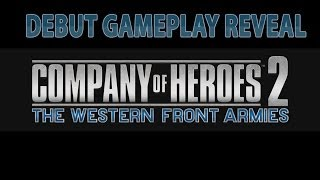 Company of Heroes 2: The Western Front Armies - Debut Gameplay Reveal