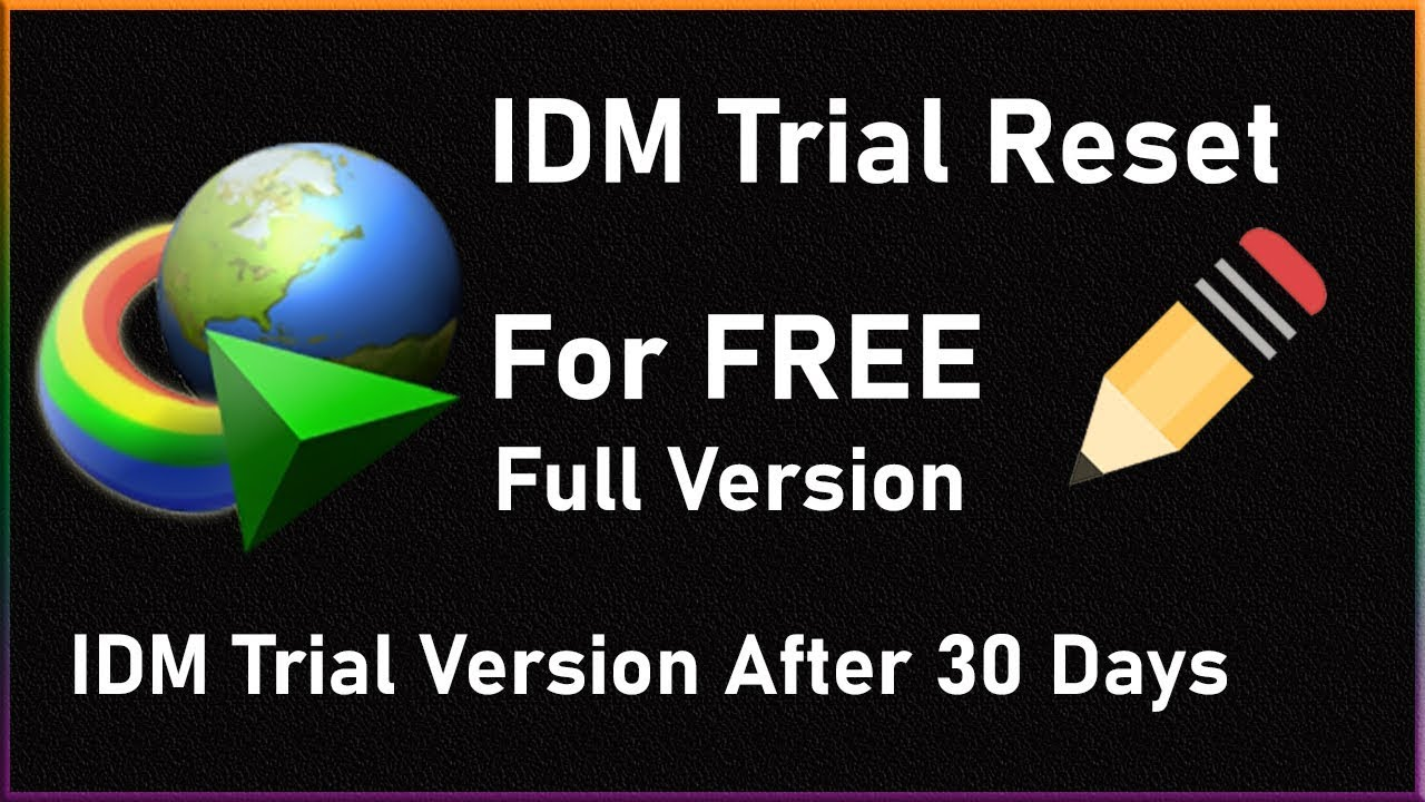 IDM Trial Reset and Registration Full Version For Free