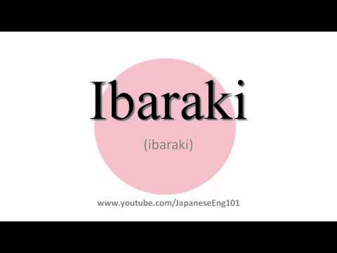 How to Pronounce Ibaraki (prefecture)