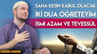 Sana kesin kabul olacak iki dua öğreteyim: İsmi Azam duası ve Tevessül... / Kerem Önder