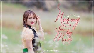 [MV] Noong Sao Tay Muổi (Em Gái Thái Thuận Châu) - Khánh Bii