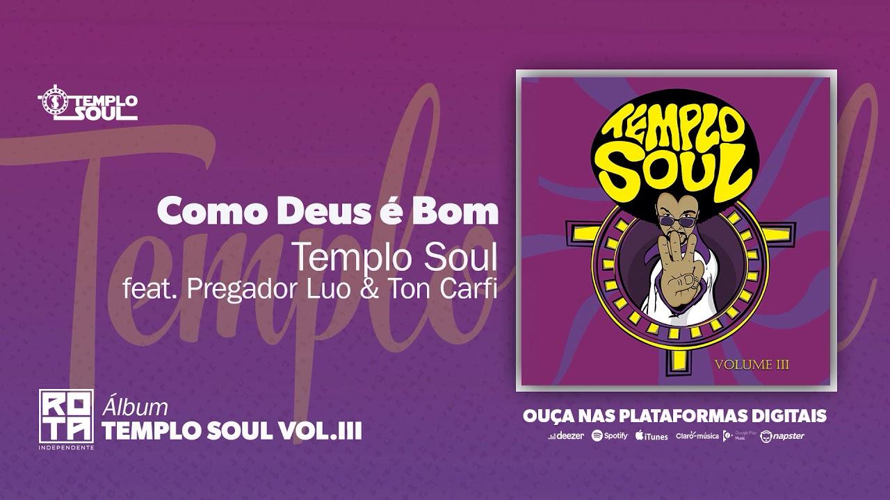 Templo Soul feat Ton Carfi & Pregador Luo | Como Deus é Bom (Volume III)
