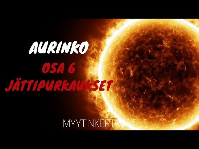 Aurinko - osa 6 - Jättipurkaukset