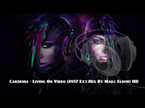 Cardenia - Living On Video (2017 Ext.Mix By Marc Eliow) HD