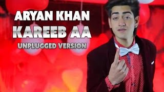 Aryan Khan - Kareeb Aa (Unplugged Version) - Official Music Video