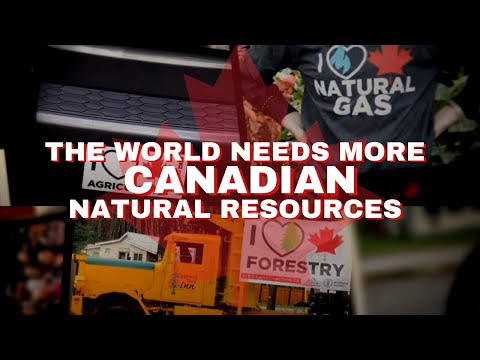 The World Needs More Canadian Natural Resources