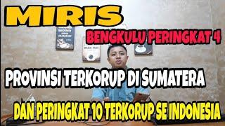 MIRIS, BENGKULU PERINGKAT 4 PROVINSI TERKORUP DI SUMATERA DAN PERINGKAT 10 TERKORUP SE INDONESIA