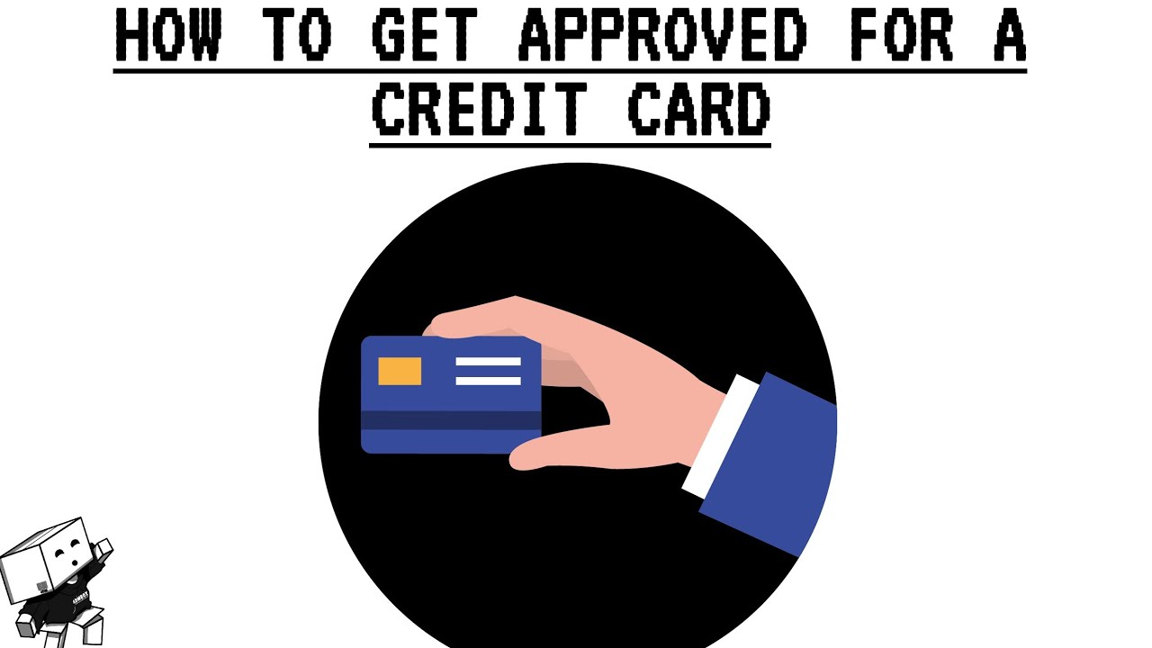 HOW TO GET APPROVED FOR A CREDIT CARD - YouTube
