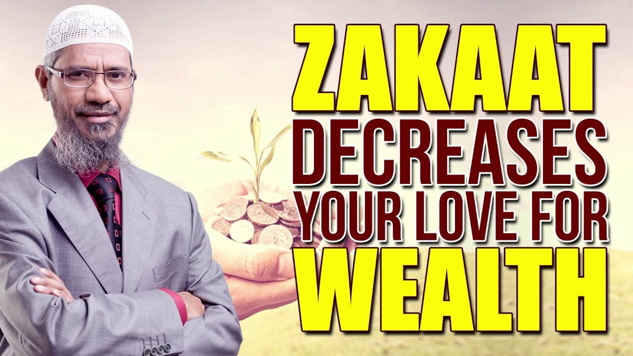 Zakaat Decreases your Love for Wealth - Dr Zakir Naik