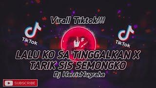 VIRALL TIKTOK!! DJ LALU KO SA TINGGALKAN X TARIK SIS SEMONGKO - ( HarrisNugraha ) New!!!