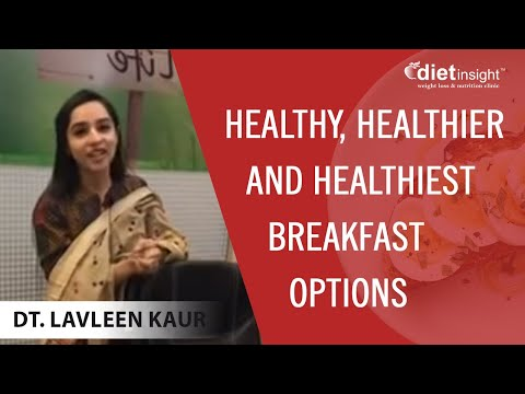 Healthy, healthier and healthiest breakfast options   Lavleen Kaur (dietitian)
