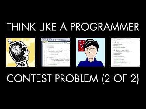 Solving a Programming Contest Problem, Part 2 of 2 (Think Like a Programmer)
